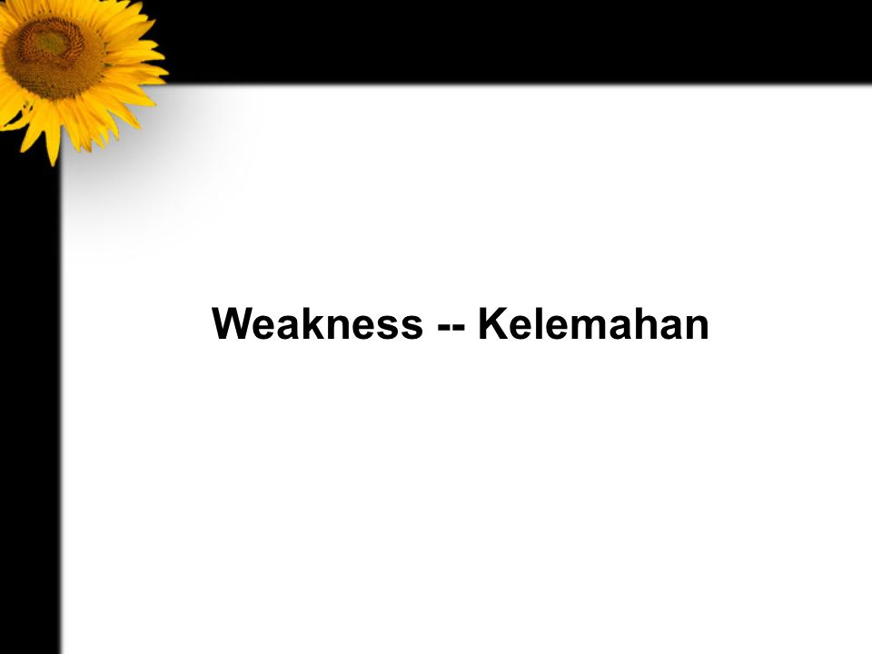 Weakness -- Kelemahan
