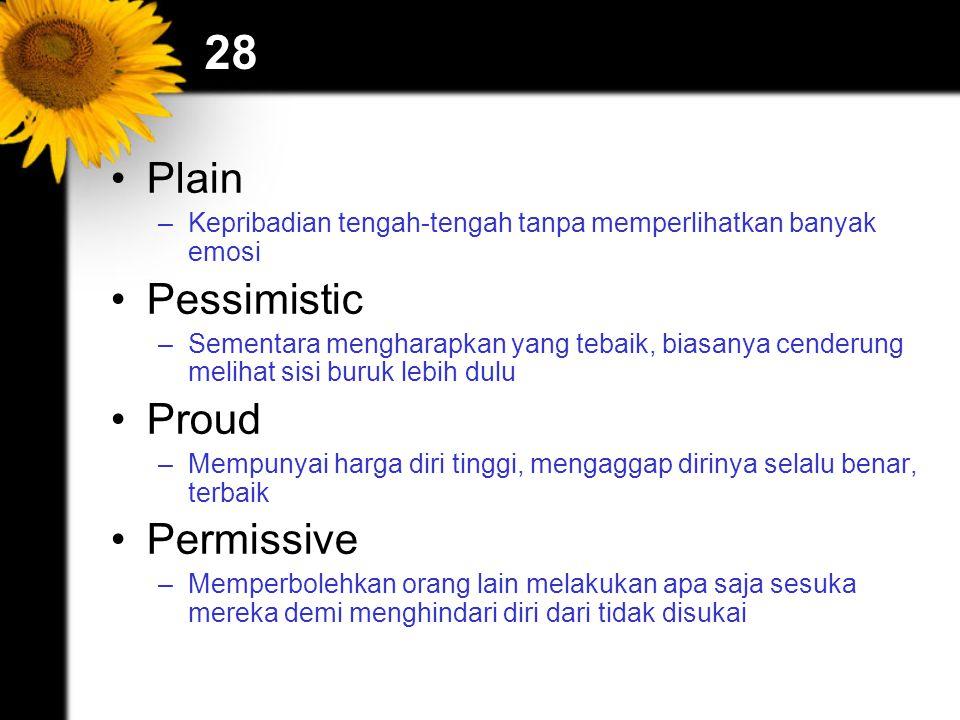 28 Plain –Kepribadian tengah-tengah tanpa memperlihatkan banyak emosi Pessimistic –Sementara mengharapkan yang tebaik, biasanya cenderung melihat sisi