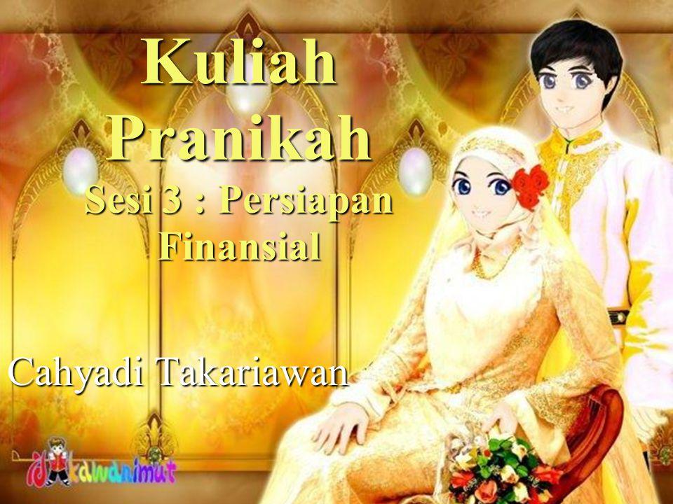 Kuliah Pranikah Sesi 3 : Persiapan Finansial Cahyadi Takariawan Sidoarjo, 4 Maret 2012