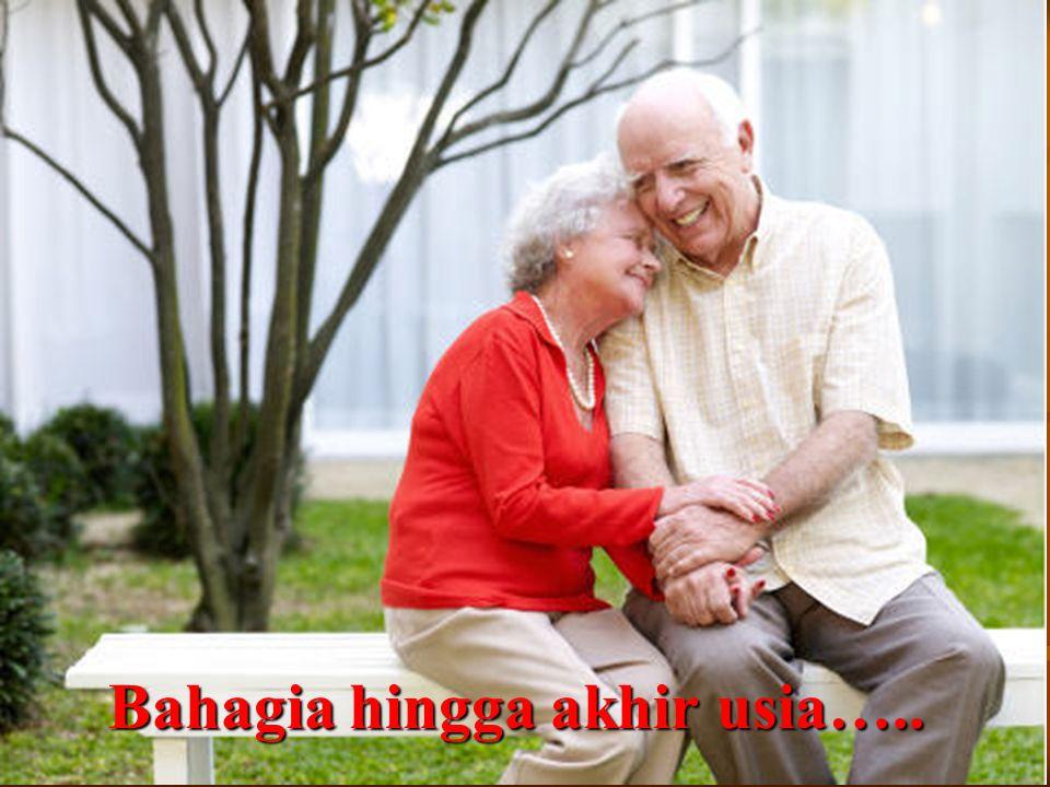 Bahagia hingga akhir usia…..