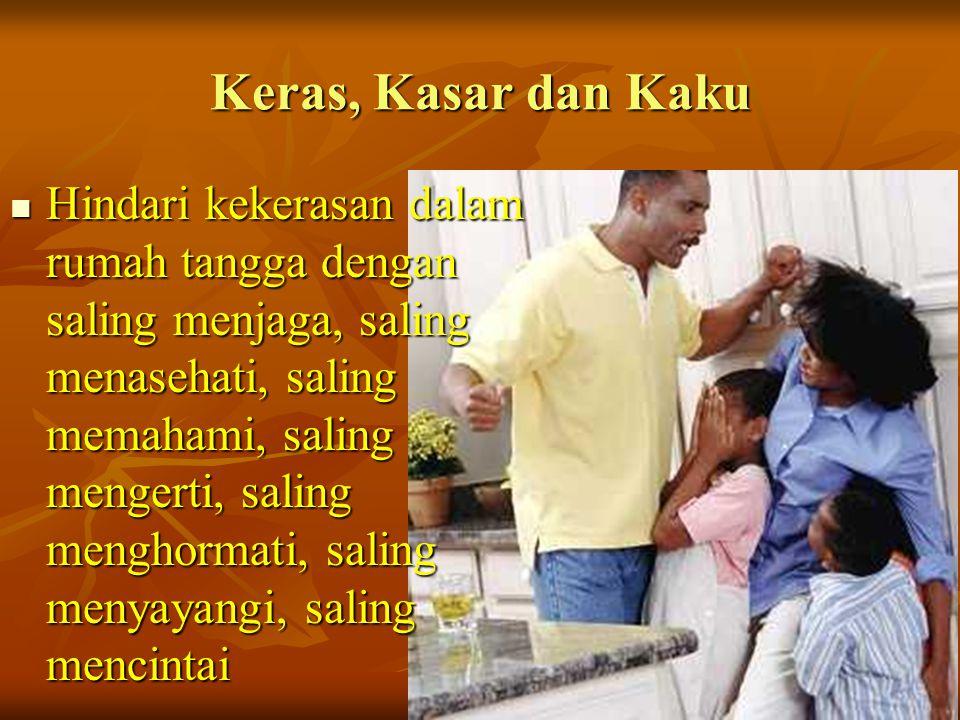 Keras, Kasar dan Kaku Hindari kekerasan dalam rumah tangga dengan saling menjaga, saling menasehati, saling memahami, saling mengerti, saling menghorm