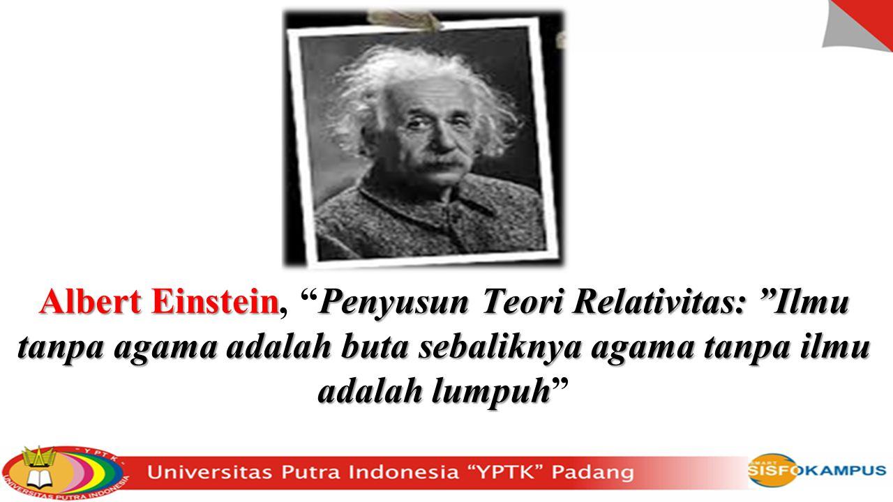 """Albert EinsteinPenyusun Teori Relativitas: """"Ilmu tanpa agama adalah buta sebaliknya agama tanpa ilmu adalah lumpuh Albert Einstein, """"Penyusun Teori Re"""