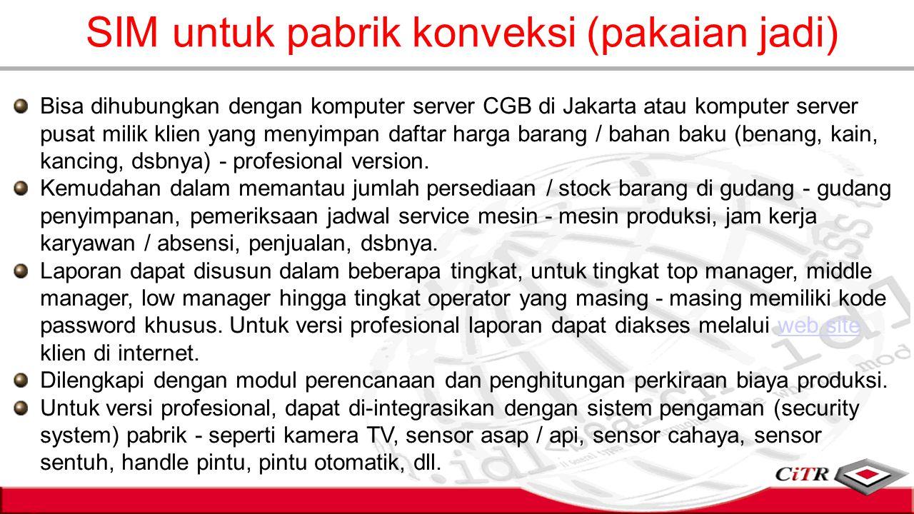 SIM untuk pabrik konveksi (pakaian jadi) Bisa dihubungkan dengan komputer server CGB di Jakarta atau komputer server pusat milik klien yang menyimpan