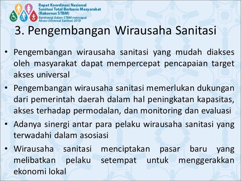 3. Pengembangan Wirausaha Sanitasi Pengembangan wirausaha sanitasi yang mudah diakses oleh masyarakat dapat mempercepat pencapaian target akses univer
