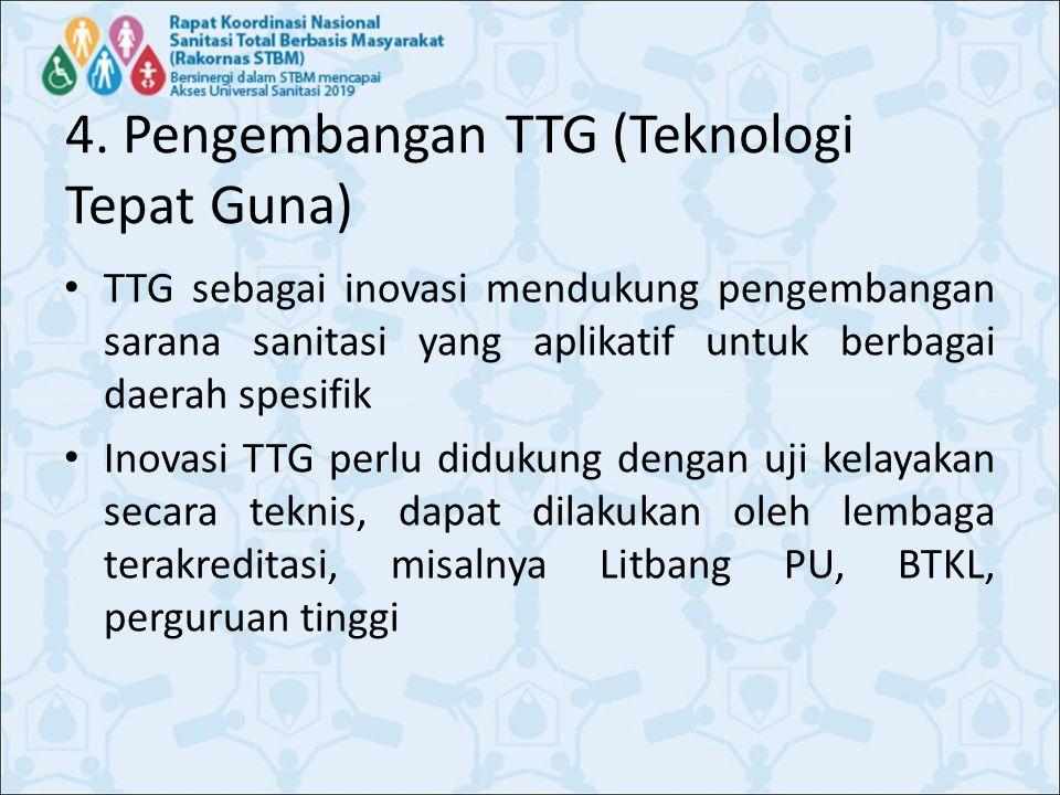 4. Pengembangan TTG (Teknologi Tepat Guna) TTG sebagai inovasi mendukung pengembangan sarana sanitasi yang aplikatif untuk berbagai daerah spesifik In