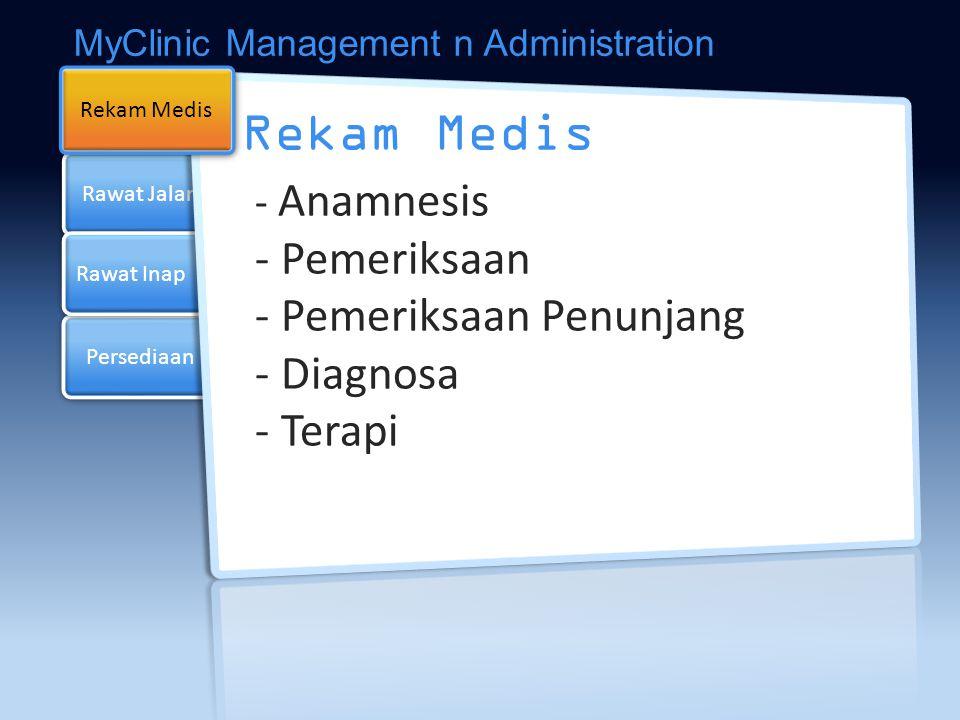 Rawat Jalan Persediaan Rawat Inap Rekam Medis - Anamnesis - Pemeriksaan - Pemeriksaan Penunjang - Diagnosa - Terapi Rekam Medis MyClinic Management n Administration