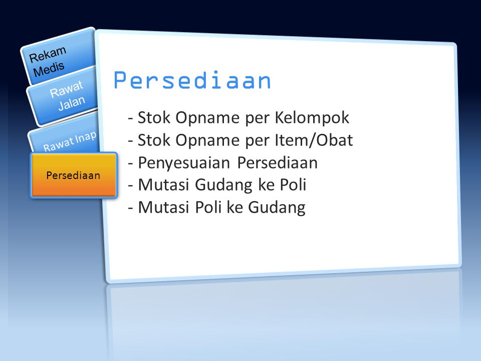 Rekam Medis Rawat Jalan Persediaan - Stok Opname per Kelompok - Stok Opname per Item/Obat - Penyesuaian Persediaan - Mutasi Gudang ke Poli - Mutasi Poli ke Gudang