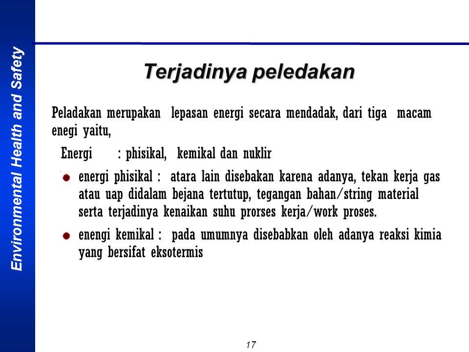 Environmental Health and Safety 16 KRITERIA MUDAH MELEDAK : o Bila bereaksi menghasilkan gas dalam jumlah besar o Tekanan dan suhu meningkat dengan ce