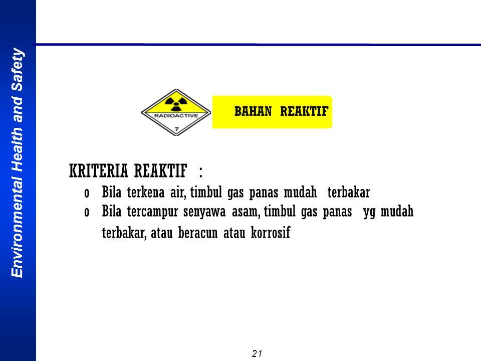 Environmental Health and Safety 20 BAHAN OKSIDATOR KRITERIA OKSIDATOR : oBila terjadi reaksi kimia atau penguraiannya akan menghasilkan gas O 2