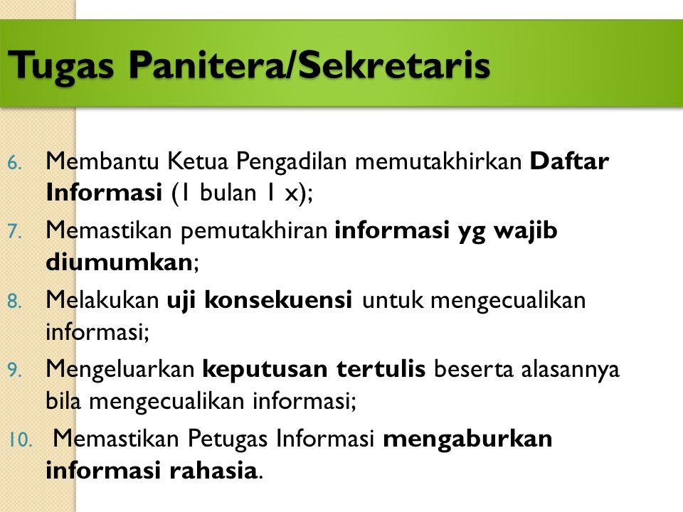 10 TUGAS PANITERA/SEKRETARIS(PPID) 1. Mengkoordinir seluruh unit kerja untuk menyimpan informasi dengan baik; 2. Mengkoordinir Petugas Informasi dan P