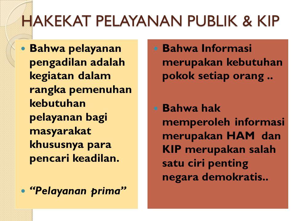 HAKEKAT PELAYANAN PUBLIK & KIP Bahwa pelayanan pengadilan adalah kegiatan dalam rangka pemenuhan kebutuhan pelayanan bagi masyarakat khususnya para pencari keadilan.