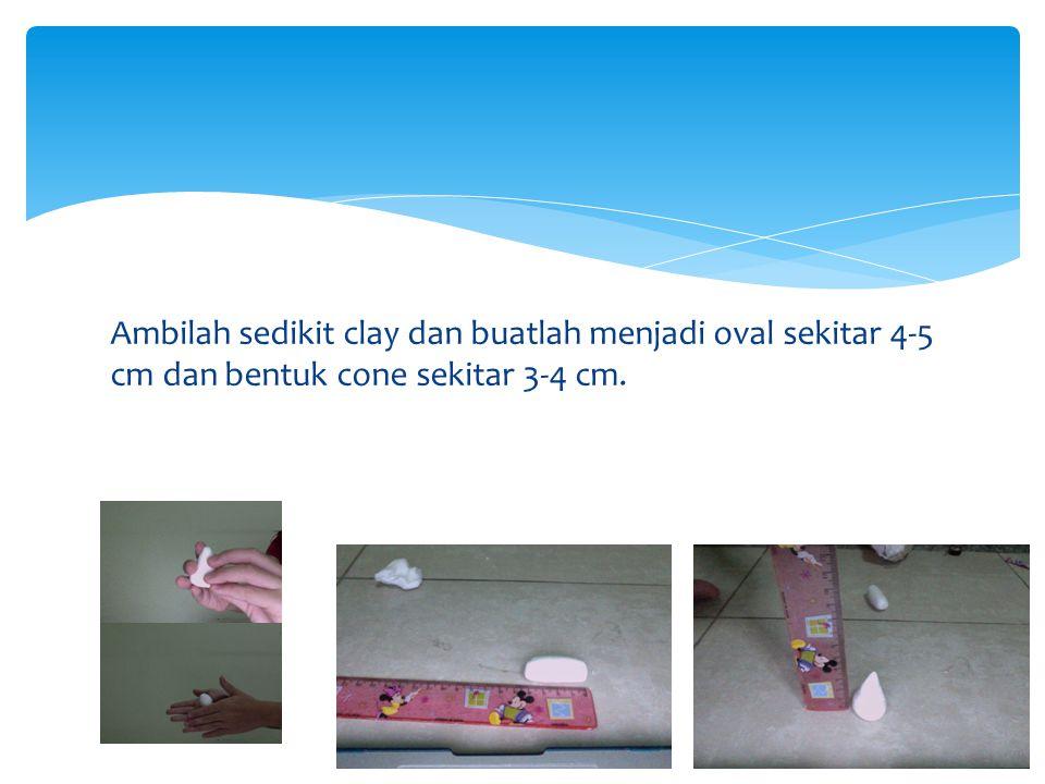 Ambilah sedikit clay dan buatlah menjadi oval sekitar 4-5 cm dan bentuk cone sekitar 3-4 cm.