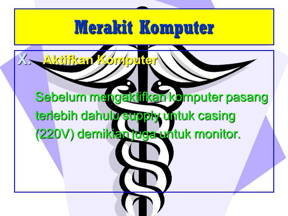 X. Aktifkan Komputer Sebelum mengaktifkan komputer pasang Sebelum mengaktifkan komputer pasang terlebih dahulu supply untuk casing terlebih dahulu sup