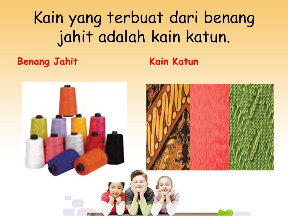 Kain yang terbuat dari benang jahit adalah kain katun. Benang JahitKain Katun
