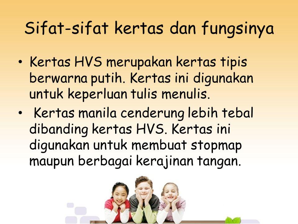 Sifat-sifat kertas dan fungsinya Kertas HVS merupakan kertas tipis berwarna putih.