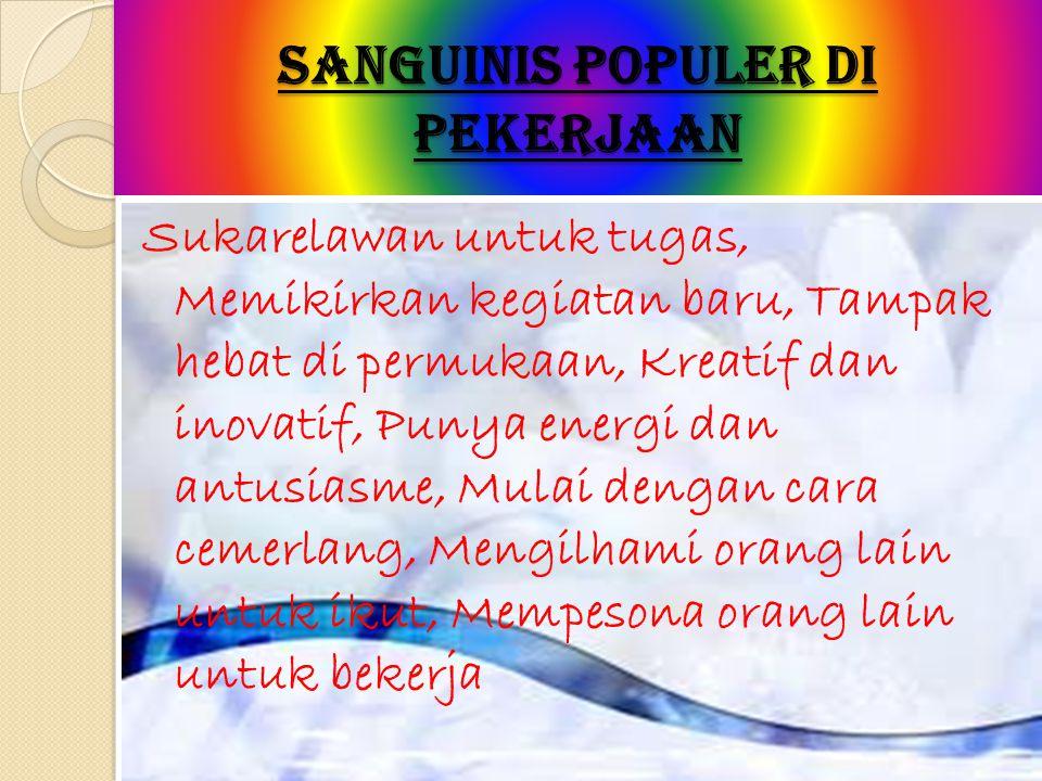 Kepribadian Sanguinis Populer ( Ekstrovert - Membicara- Optimis ) Kepribadian Sanguinis Populer (Ekstrovert Membicara – Optimis ) => Kepribadian yang