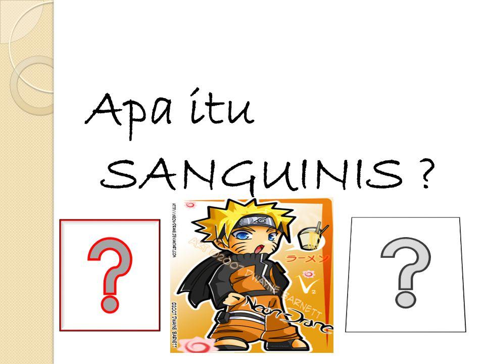 Apa itu SANGUINIS ?
