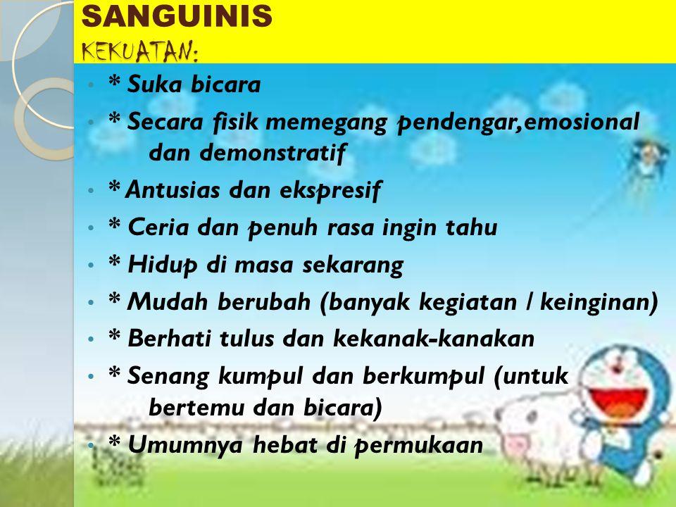 Sanguinis populer => tipe kepribadian yang menggambarkan tipe orang yang populer,cenderung suka bersenang-senang dan mempunyai antusiasme yang tinggi.