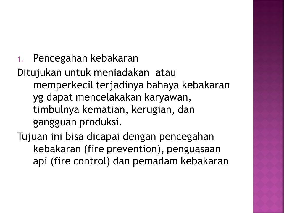1. Pencegahan kebakaran Ditujukan untuk meniadakan atau memperkecil terjadinya bahaya kebakaran yg dapat mencelakakan karyawan, timbulnya kematian, ke