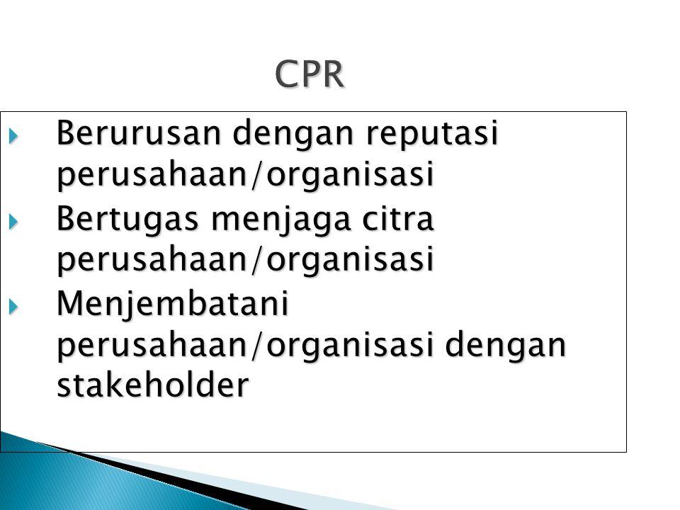 CPR  Berurusan dengan reputasi perusahaan/organisasi  Bertugas menjaga citra perusahaan/organisasi  Menjembatani perusahaan/organisasi dengan stake