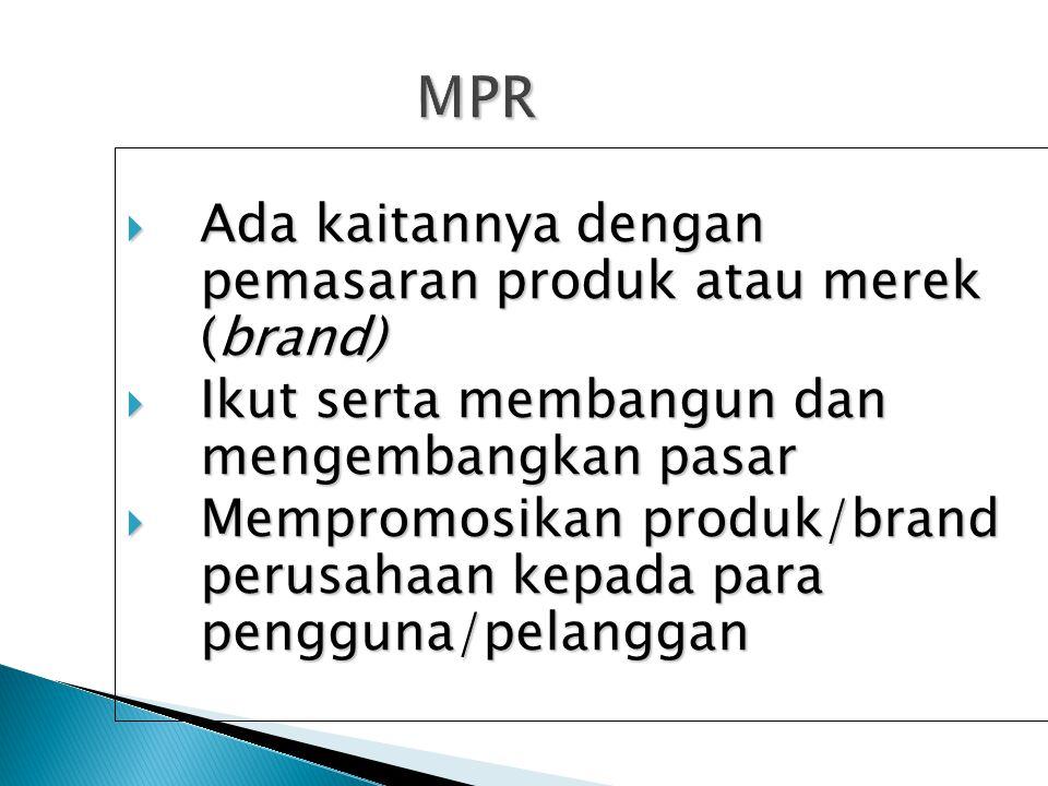 MPR  Ada kaitannya dengan pemasaran produk atau merek (brand)  Ikut serta membangun dan mengembangkan pasar  Mempromosikan produk/brand perusahaan