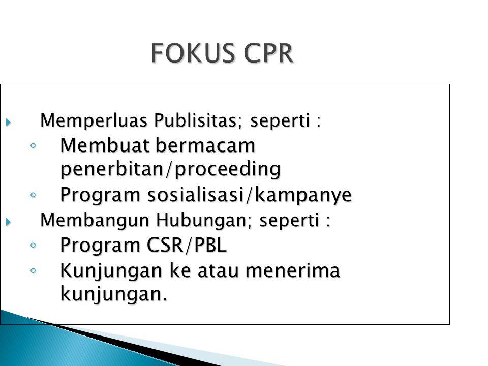 FOKUS CPR  Memperluas Publisitas; seperti : ◦ Membuat bermacam penerbitan/proceeding ◦ Program sosialisasi/kampanye  Membangun Hubungan; seperti : ◦