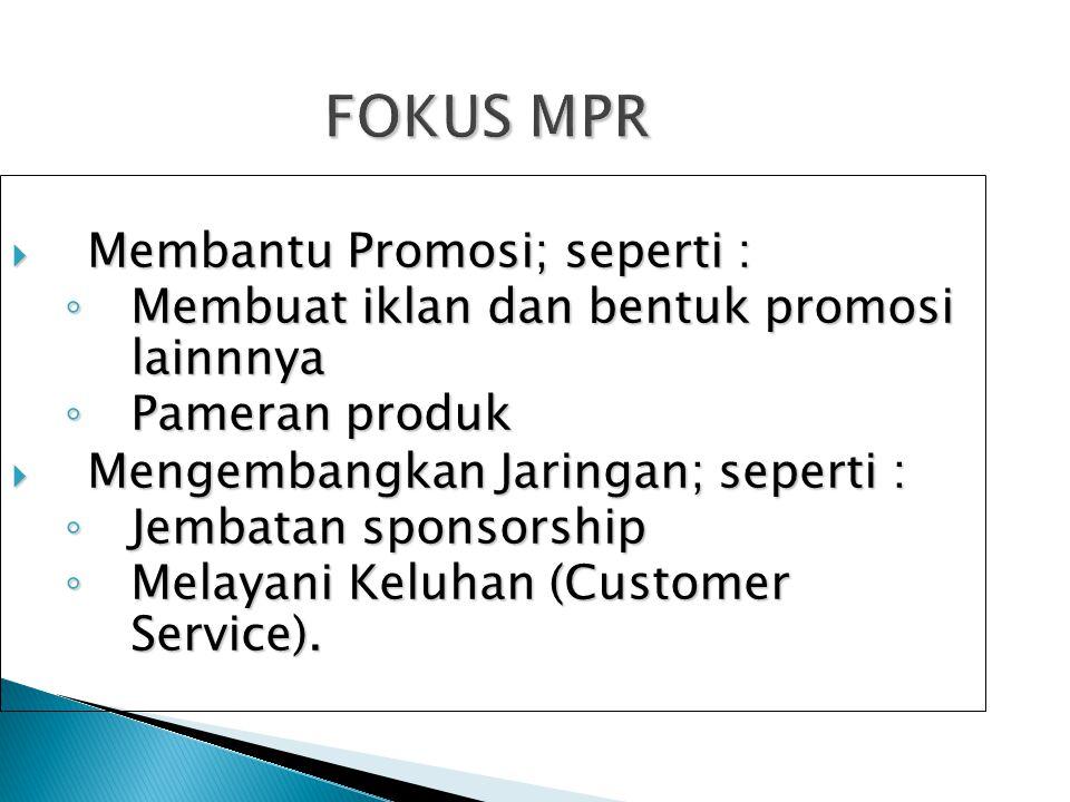 FOKUS MPR  Membantu Promosi; seperti : ◦ Membuat iklan dan bentuk promosi lainnnya ◦ Pameran produk  Mengembangkan Jaringan; seperti : ◦ Jembatan sp