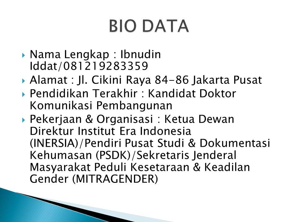  Nama Lengkap : Ibnudin Iddat/081219283359  Alamat : Jl. Cikini Raya 84-86 Jakarta Pusat  Pendidikan Terakhir : Kandidat Doktor Komunikasi Pembangu