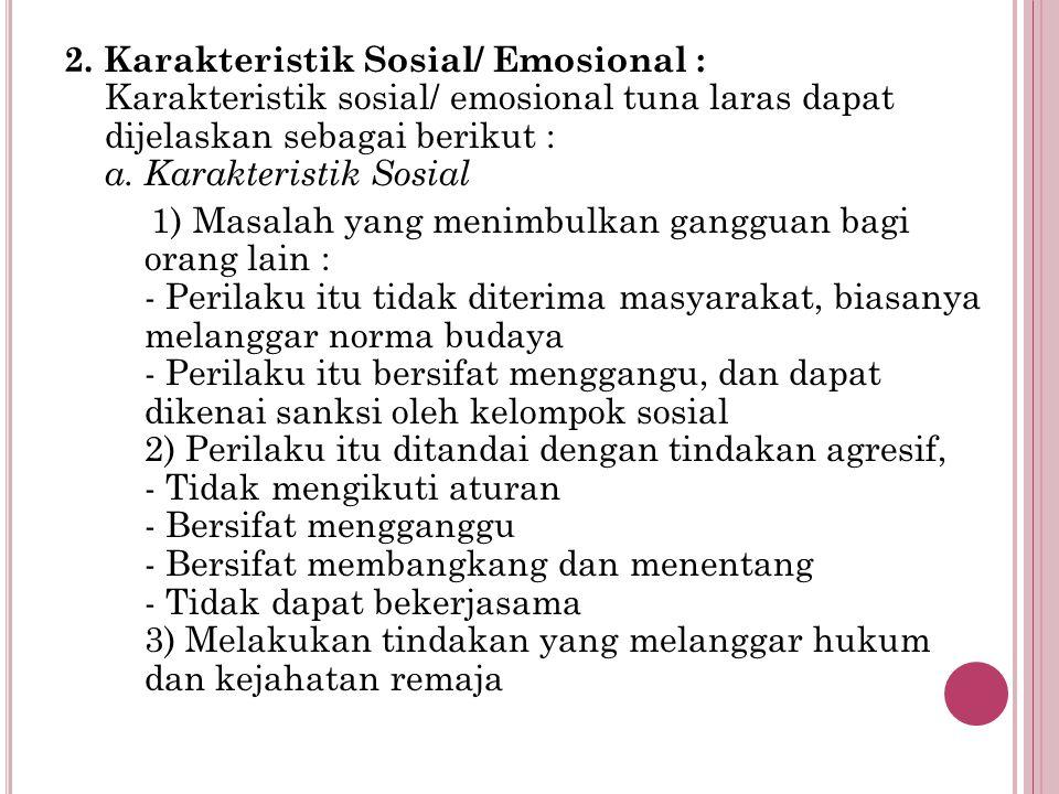 2. Karakteristik Sosial/ Emosional : Karakteristik sosial/ emosional tuna laras dapat dijelaskan sebagai berikut : a. Karakteristik Sosial 1) Masalah