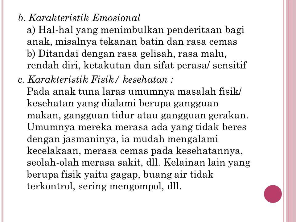b. Karakteristik Emosional a) Hal-hal yang menimbulkan penderitaan bagi anak, misalnya tekanan batin dan rasa cemas b) Ditandai dengan rasa gelisah, r