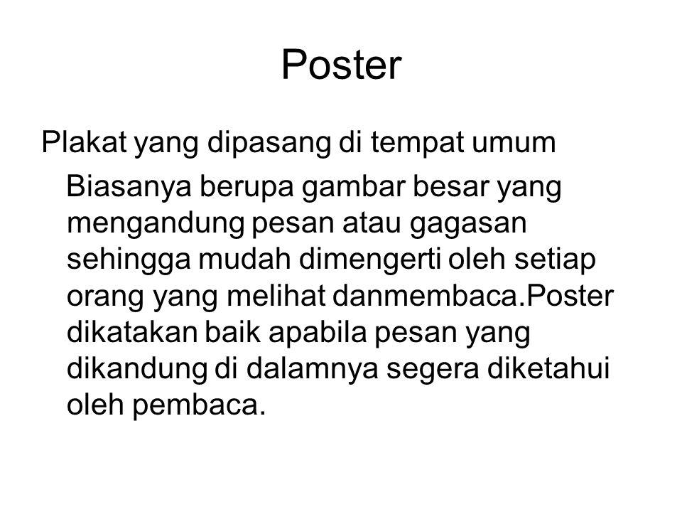 Poster Plakat yang dipasang di tempat umum Biasanya berupa gambar besar yang mengandung pesan atau gagasan sehingga mudah dimengerti oleh setiap orang