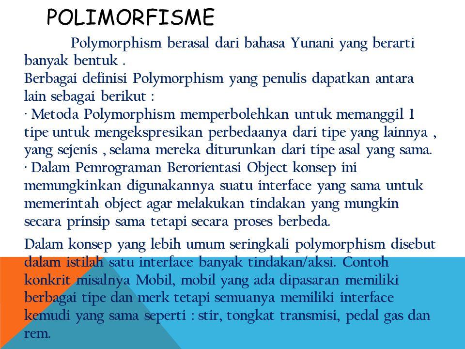 POLIMORFISME Polymorphism berasal dari bahasa Yunani yang berarti banyak bentuk. Berbagai definisi Polymorphism yang penulis dapatkan antara lain seba