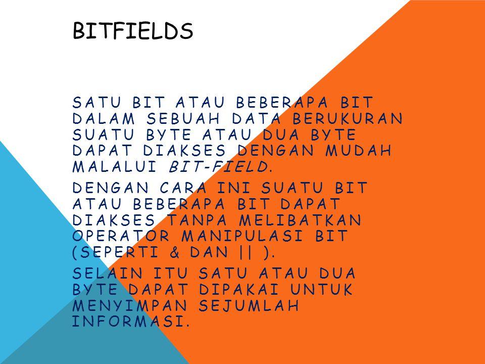 BITFIELDS SATU BIT ATAU BEBERAPA BIT DALAM SEBUAH DATA BERUKURAN SUATU BYTE ATAU DUA BYTE DAPAT DIAKSES DENGAN MUDAH MALALUI BIT-FIELD. DENGAN CARA IN