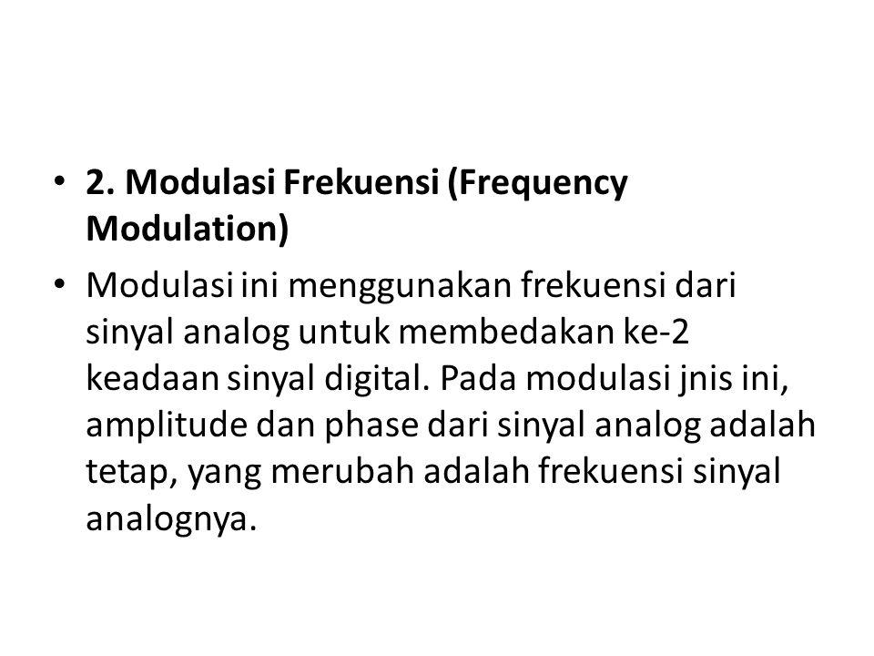 2. Modulasi Frekuensi (Frequency Modulation) Modulasi ini menggunakan frekuensi dari sinyal analog untuk membedakan ke-2 keadaan sinyal digital. Pada