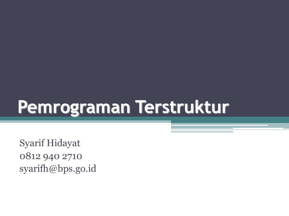 Pemrograman Terstruktur Syarif Hidayat 0812 940 2710 syarifh@bps.go.id