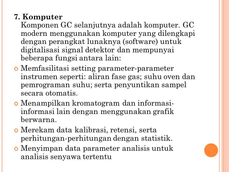 7. Komputer Komponen GC selanjutnya adalah komputer. GC modern menggunakan komputer yang dilengkapi dengan perangkat lunaknya (software) untuk digital