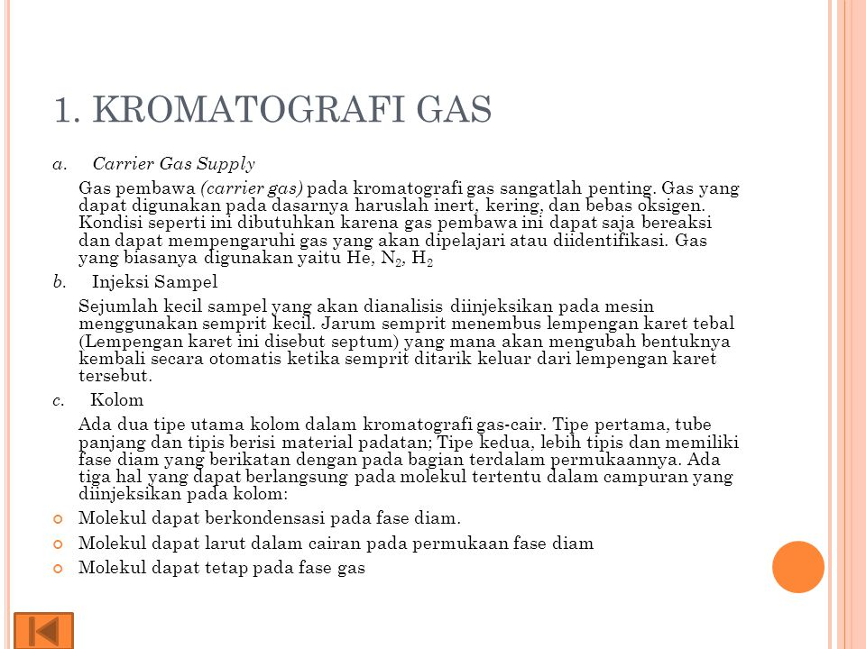 1. KROMATOGRAFI GAS a. Carrier Gas Supply Gas pembawa (carrier gas) pada kromatografi gas sangatlah penting. Gas yang dapat digunakan pada dasarnya ha