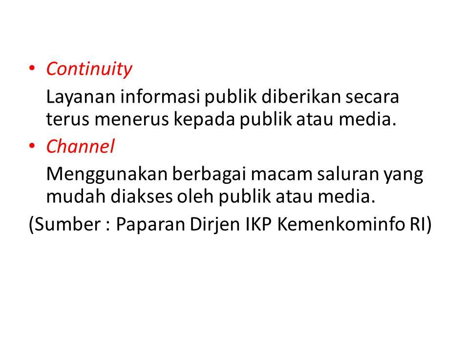 Continuity Layanan informasi publik diberikan secara terus menerus kepada publik atau media. Channel Menggunakan berbagai macam saluran yang mudah dia