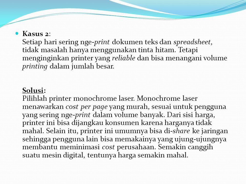 Kasus 2: Setiap hari sering nge-print dokumen teks dan spreadsheet, tidak masalah hanya menggunakan tinta hitam.