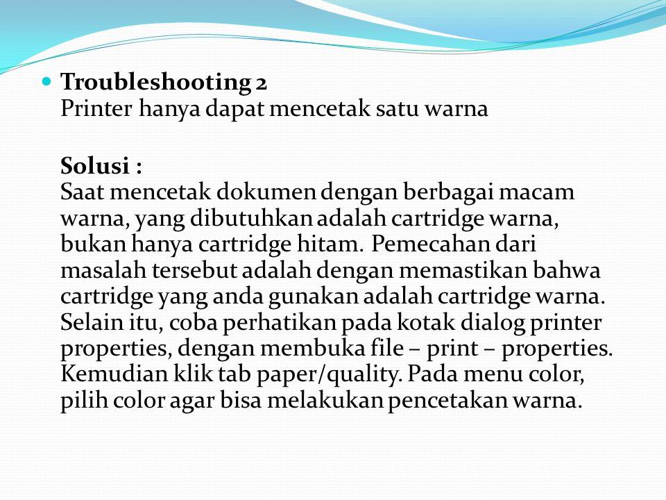 Troubleshooting 2 Printer hanya dapat mencetak satu warna Solusi : Saat mencetak dokumen dengan berbagai macam warna, yang dibutuhkan adalah cartridge warna, bukan hanya cartridge hitam.