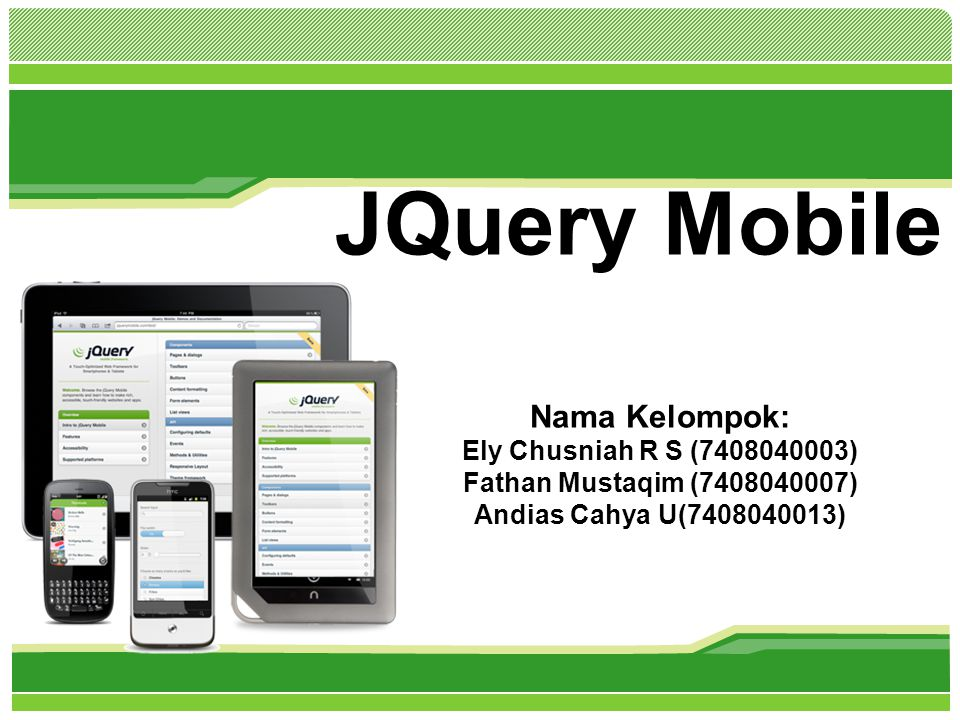 L/O/G/O www.themegallery.com JQuery Mobile Nama Kelompok: Ely Chusniah R S (7408040003) Fathan Mustaqim (7408040007) Andias Cahya U(7408040013)