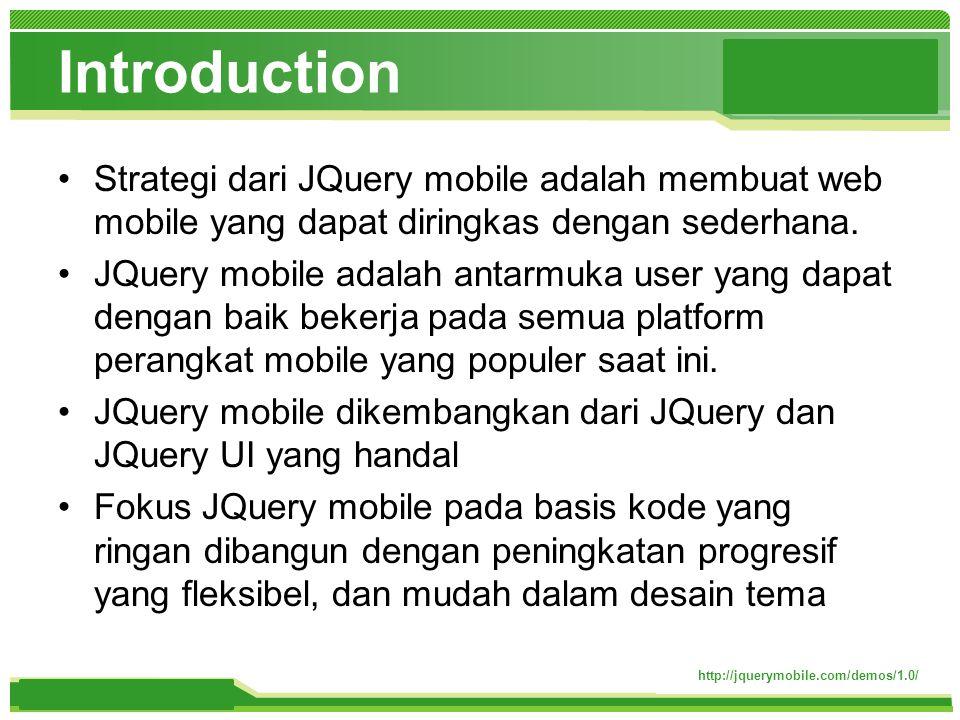 www.themegallery.com Introduction http://jquerymobile.com/demos/1.0/ Strategi dari JQuery mobile adalah membuat web mobile yang dapat diringkas dengan sederhana.