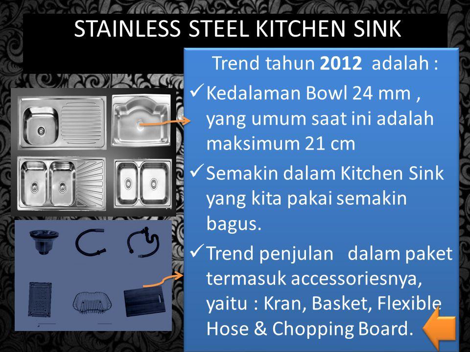 Trend BASIN tahun 2012 Terbuat dari bahan Stainless Steel & disebut STAINLESS STEEL BASIN. Ada 2 jenis bahan Stainless Steel yang ada di pasaran, yait