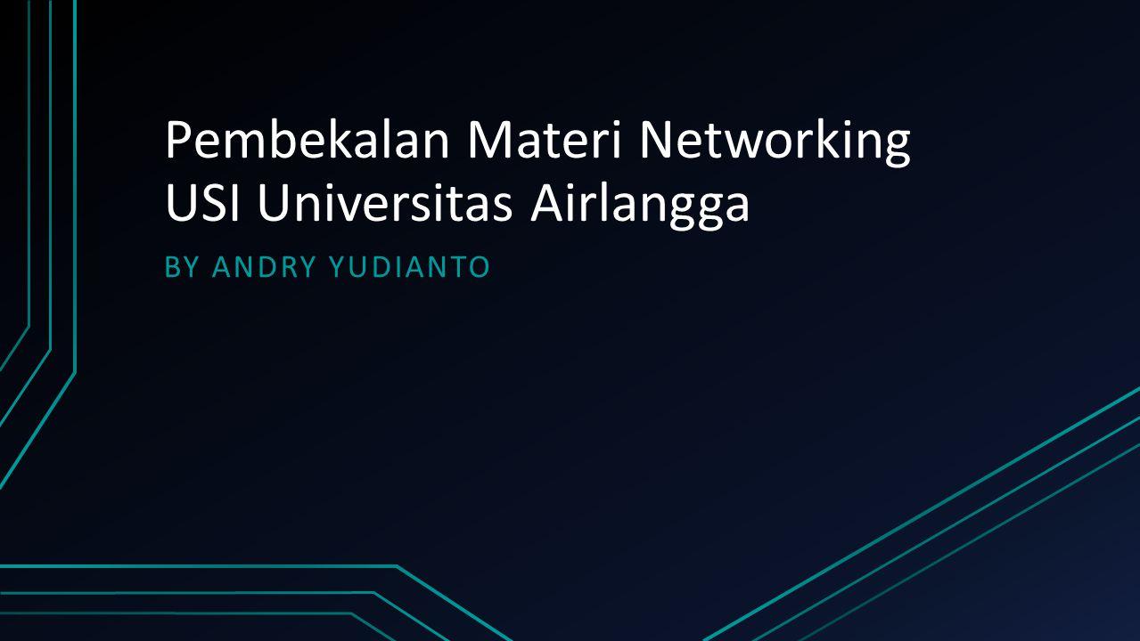 Pembekalan Materi Networking USI Universitas Airlangga BY ANDRY YUDIANTO