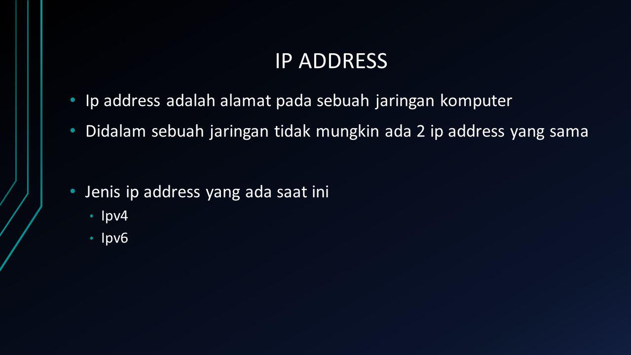IP ADDRESS Ip address adalah alamat pada sebuah jaringan komputer Didalam sebuah jaringan tidak mungkin ada 2 ip address yang sama Jenis ip address ya