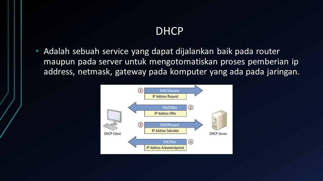 DHCP Adalah sebuah service yang dapat dijalankan baik pada router maupun pada server untuk mengotomatiskan proses pemberian ip address, netmask, gatew