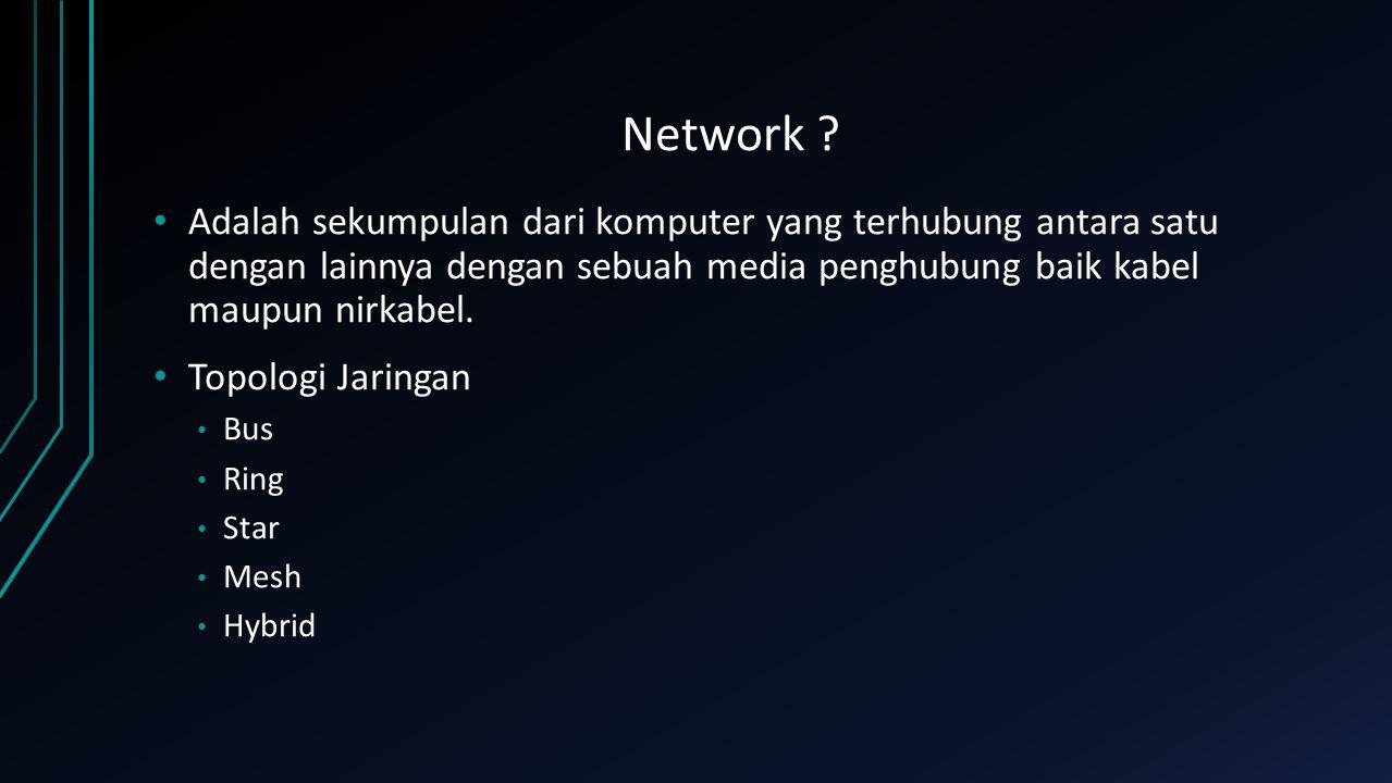 Network ? Adalah sekumpulan dari komputer yang terhubung antara satu dengan lainnya dengan sebuah media penghubung baik kabel maupun nirkabel. Topolog
