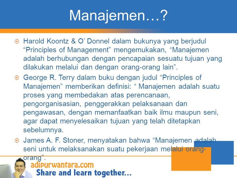 """Manajemen…?  Harold Koontz & O' Donnel dalam bukunya yang berjudul """"Principles of Management"""" mengemukakan, """"Manajemen adalah berhubungan dengan penc"""