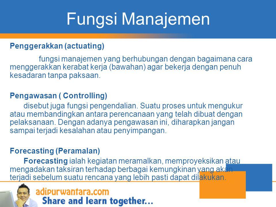 Fungsi Manajemen Penggerakkan (actuating) fungsi manajemen yang berhubungan dengan bagaimana cara menggerakkan kerabat kerja (bawahan) agar bekerja de