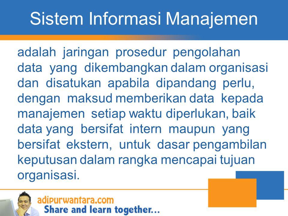 Sistem Informasi Manajemen adalah jaringan prosedur pengolahan data yang dikembangkan dalam organisasi dan disatukan apabila dipandang perlu, dengan m